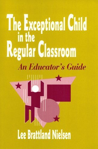 The Exceptional Child in the Regular Classroom: An Educator's Guide: Nielsen, Lee Brattland