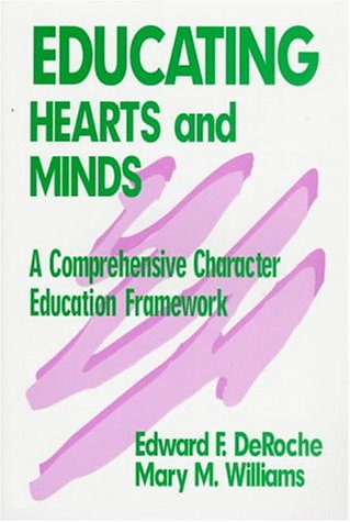 Educating Hearts and Minds. A Comprehensive Character Education Framework.: DeRoche, Edward ; ...