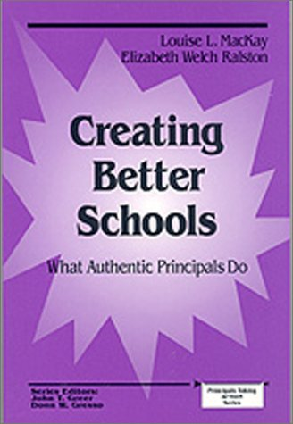9780803966017: Creating Better Schools: What Authentic Principals Do (Principals Taking Action)