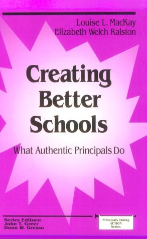 9780803966024: Creating Better Schools: What Authentic Principals Do (Principals Taking Action)