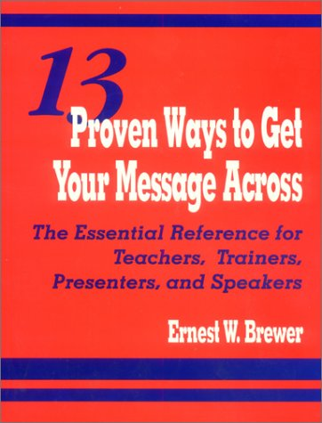 9780803966420: 13 Proven Ways to Get Your Message Across: The Essential Reference for Teachers, Trainers, Presenters, and Speakers