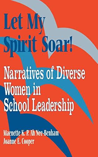 9780803966710: Let My Spirit Soar!: Narratives of Diverse Women in School Leadership