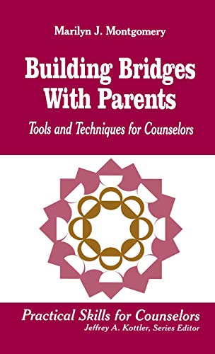 Building Bridges With Parents: Tools and Techniques for Counselors (Professional Skills for ...