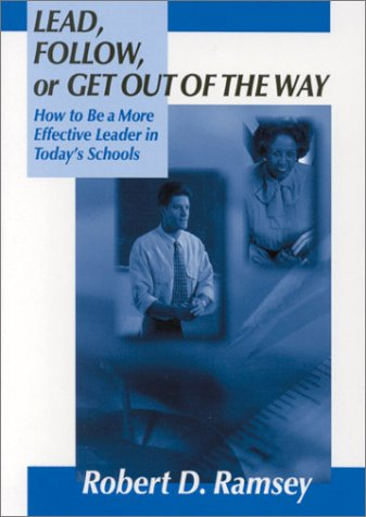 9780803967700: Lead, Follow, or Get Out of the Way: How to Be a More Effective Leader in Today′s Schools (1-Off)