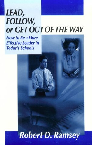 9780803967717: Lead, Follow, or Get Out of the Way: How to Be a More Effective Leader in Today′s Schools (1-Off)