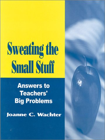 9780803967892: Sweating the Small Stuff: Answers to Teachers′ Big Problems (Resiliency in Families Series; 3)