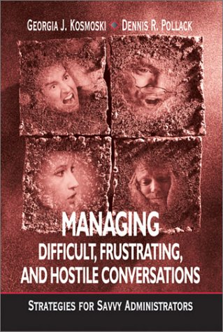 Managing Difficult, Frustrating, and Hostile Conversations: Strategies for Savvy Administrators: ...