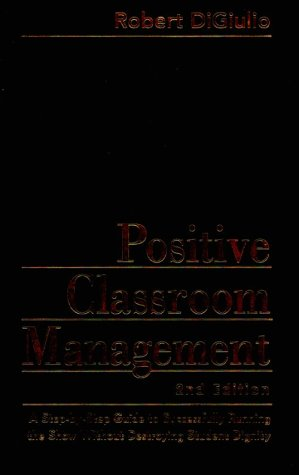 9780803968158: Positive Classroom Management: A Step-by-Step Guide to Successfully Running the Show Without Destroying Student Dignity