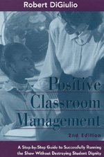 9780803968165: Positive Classroom Management: A Step-by-Step Guide to Successfully Running the Show Without Destroying Student Dignity