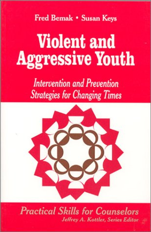 9780803968257: Violent and Aggressive Youth: Intervention and Prevention Strategies for Changing Times (Professional Skills for Counsellors Series)