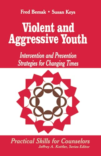 9780803968264: Violent and Aggressive Youth: Intervention and Prevention Strategies for Changing Times (Professional Skills for Counsellors Series)