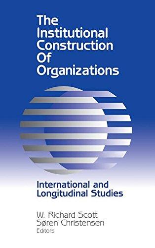 9780803970700: The Institutional Construction of Organizations: International and Longitudinal Studies