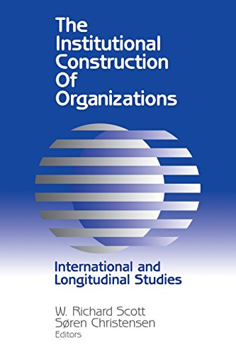 9780803970717: The Institutional Construction of Organizations: International and Longitudinal Studies