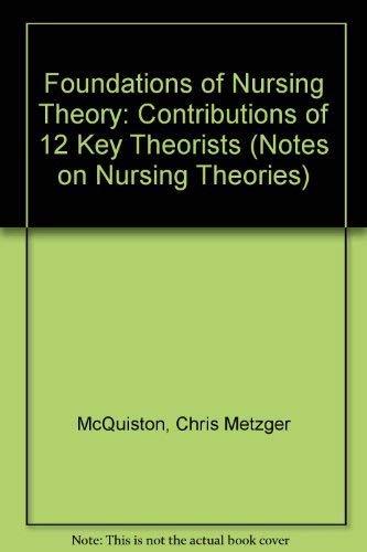 Foundations of Nursing Theory: Contributions of 12 Key Theorists (Notes on Nursing Theories): Chris...