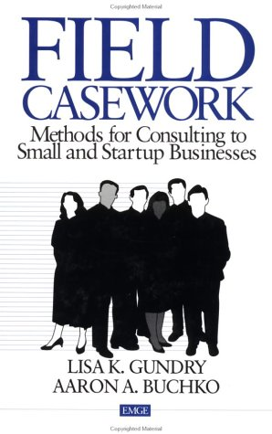 9780803972001: Field Casework: Methods for Consulting to Small and Startup Businesses (Entrepreneurship and the Management of Growing Enterprises)