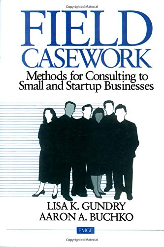 9780803972018: Field Casework: Methods for Consulting to Small and Startup Businesses (Entrepreneurship & the Management of Growing Enterprises)