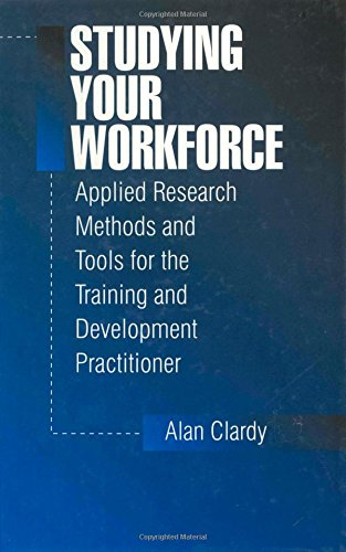 9780803973220: Studying Your Workforce: Applied Research Methods and Tools for the Training and Development Practitioner