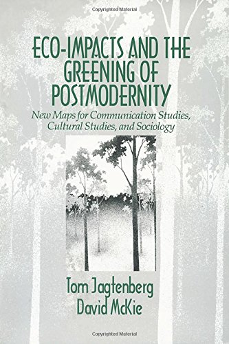 9780803974067: Eco-Impacts and the Greening of Postmodernity: New Maps for Communication Studies, Cultural Studies, and Sociology