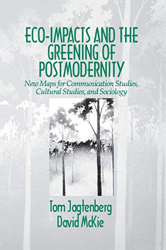 9780803974074: Eco-Impacts and the Greening of Postmodernity: New Maps for Communication Studies, Cultural Studies, and Sociology