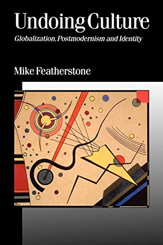 9780803976061: Undoing Culture: Globalization, Postmodernism and Identity (Published in association with Theory, Culture & Society)