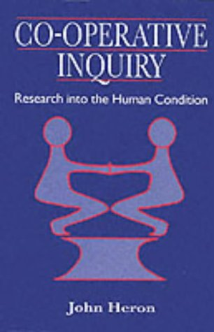 Co-Operative Inquiry: Research into the Human Condition: Heron, John