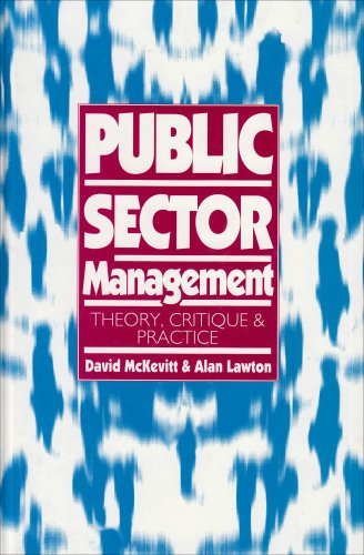 Public Sector Management: Theory, Critique and Practice: Editor-Dr David McKevitt;