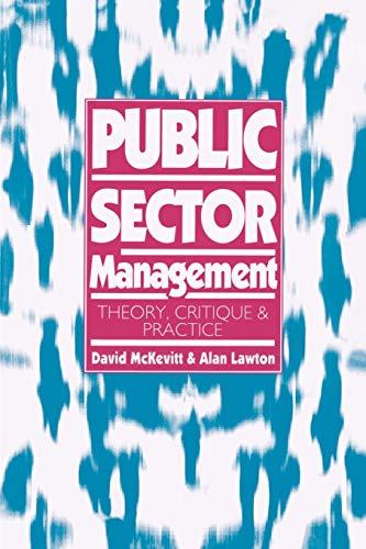 Public Sector Management: Theory, Critique and Practice: David McKevitt,Alan Lawton