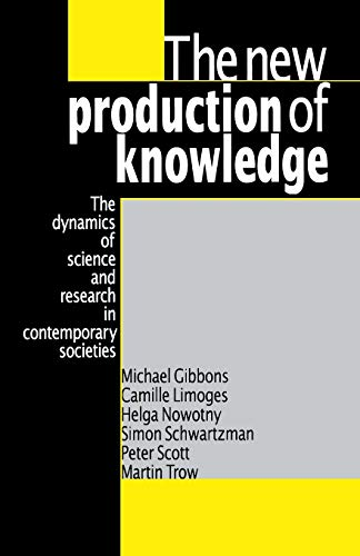 The New Production of Knowledge: The Dynamics of Science and Research in Contemporary Societies (0803977948) by Gibbons, Michael; Limoges, Camille; Nowotny, Helga; Schwartzman, Simon; Scott, Peter; Trow, Martin