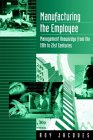 Manufacturing the Employee: Management Knowledge from the: Jacques, Roy S.