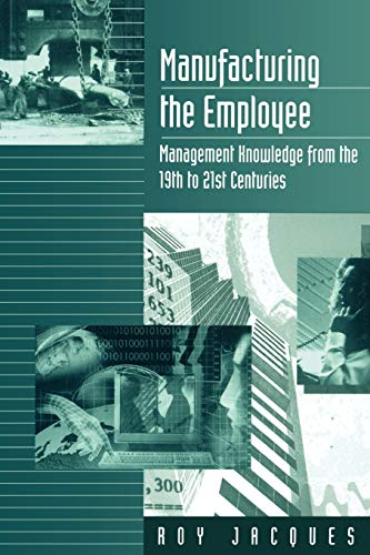 9780803979161: Manufacturing the Employee: Management Knowledge from the 19th to 21st Centuries