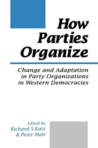 9780803979611: How Parties Organize: Change and Adaptation in Party Organizations in Western Democracies