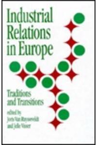 Industrial Relations in Europe : Traditions and Transitions: Ruysseveldt, Joris Van & Visser, Jelle