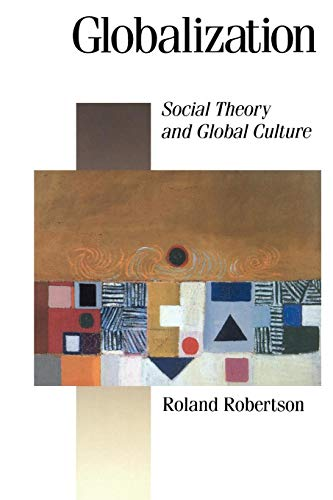 9780803981874: Globalization: Social Theory and Global Culture (Published in association with Theory, Culture & Society)