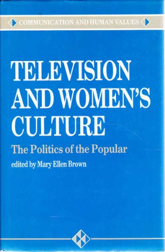 9780803982284: Television and Women's Culture: The Politics of the Popular (Communication and Human Values series)