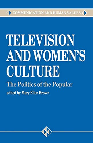9780803982291: Television and Women's Culture: The Politics of the Popular (Communication and Human Values series)