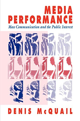 Media Performance: Mass Communication and the Public Interest (080398295X) by Denis McQuail