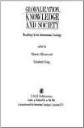 Globalization, Knowledge and Society: Readings from International: Editor-Martin Albrow; Editor-Elizabeth