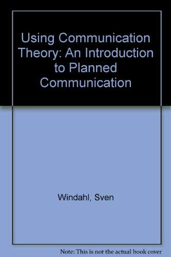 9780803984301: Using Communication Theory: An Introduction to Planned Communication