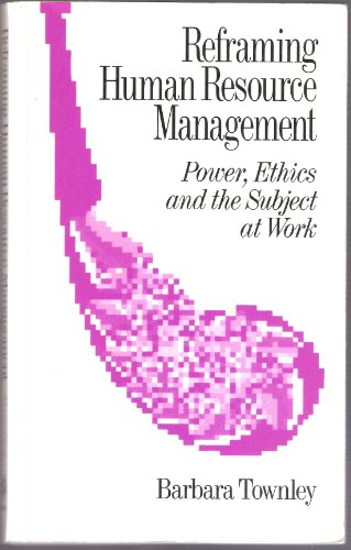 Reframing Human Resource Management: Power, Ethics and: Barbara Townley
