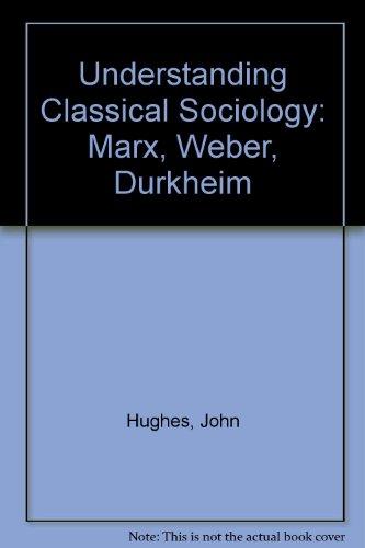 9780803986350: Understanding Classical Sociology: Marx, Weber, Durkheim