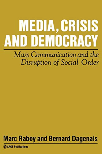Media, Crisis and Democracy: Mass Communication and: Raboy, Marc