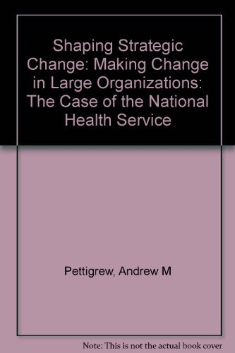 9780803987784: Shaping Strategic Change: Making Change in Large Organizations: The Case of the National Health Service