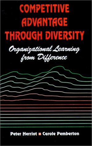 Competitive Advantage Through Diversity: Organizational Learning from Difference (9780803988859) by Herriot, Peter; Pemberton, Carole