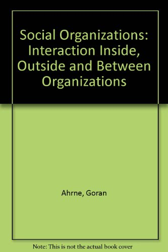 9780803989207: Social Organizations: Interaction Inside, Outside and Between Organizations