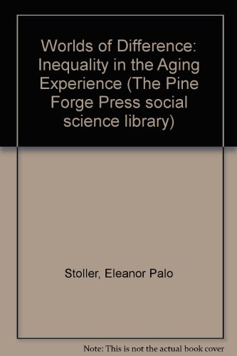 9780803990302: Worlds of Difference: Inequality in the Aging Experience (The Pine Forge Press Social Science Library)