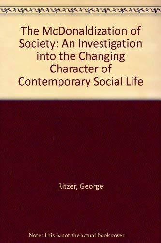 9780803990463: The Mcdonaldization of Society an Investigation into the Changing Character of Contemporary Social Life