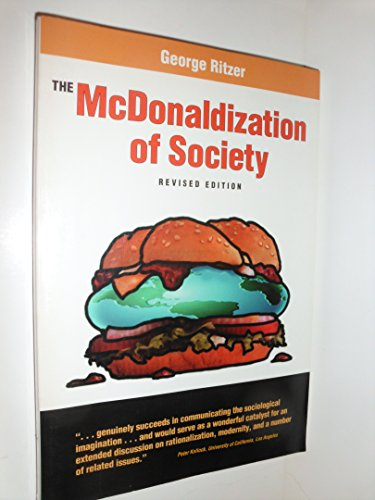 the mcdonaldization of society Ritzer's mcdonaldization is essentially a byword for max weber's rationalisation, encompassing four key dimensions: efficiency, calculability, predictability, and control these dimensions are paired, with each pair given its own chapter, and reinforced with a litany of real-life examples of the rationalising imperative ritzer describes.