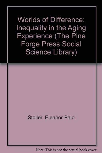 9780803990999: Worlds of Difference: Inequality in the Aging Experience (The Pine Forge Press Social Science Library)