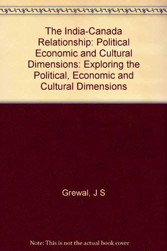 The India-Canada Relationship: Political Economic and Cultural: Grewal, J S,
