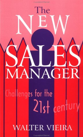 The New Sales Manager: Challenges for the 21st Century (Response Books): Vieira, Walter